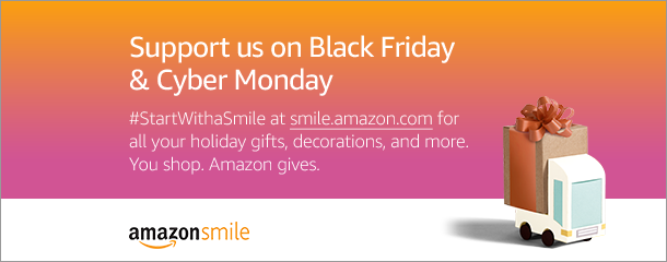 Every Day- shop at Amazon Smile for all of your holiday shopping, and they send us a donation! CLICK HERE